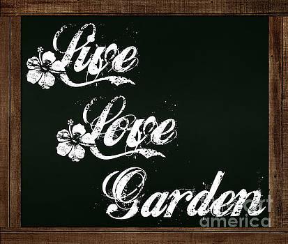 Live Love Garden - Chalkboard Messages by Colleen Cornelius