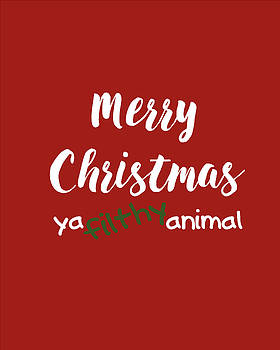 Merry Christmas Ya Filthy Animal by Terry DeLuco