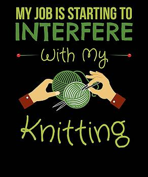 My Job Is Starting To Interfere With My Knitting by Kaylin Watchorn