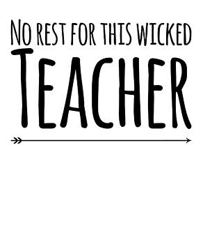 No Rest For This Wicked Teacher School Or Any Teacher Gift Present by Cameron Fulton