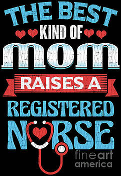 Nurse The Best Kind Of Mom Raises A Registered Nurse by Festivalshirt