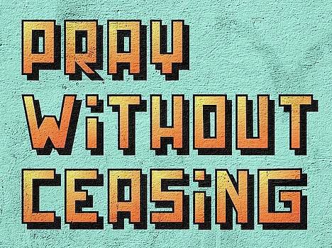 Pray without ceasing by Thomas Olsen