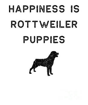 Rottweiler Design Happiness Is Rottweiler Puppies Dark Funny Rottie Gift Cute Dog by J P