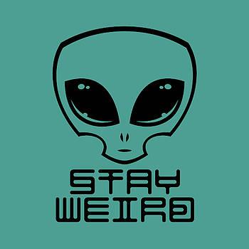 Stay Weird Alien Head by John Schwegel