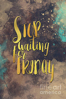 Stop waiting for friday by Justyna JBJart