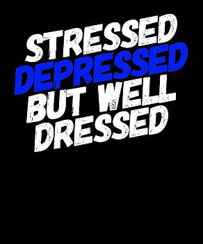 Stressed Depressed But Well Dressed Birthday Or Christmas Funny by Cameron Fulton