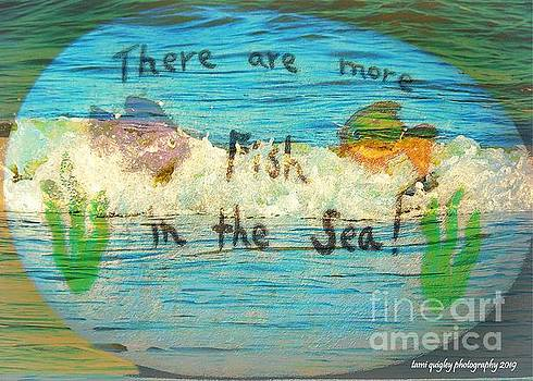 There Are More Fish In The Sea by Tami Quigley