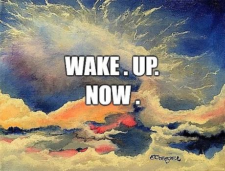 Wake. Up. Now. by Esperanza Creeger