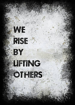 We Rise By Lifting Others by Ricky Barnard