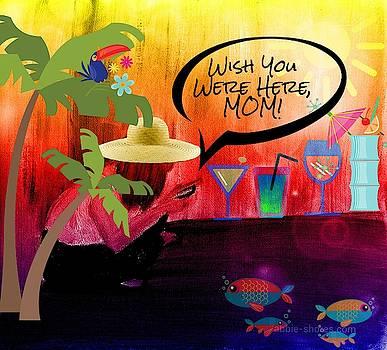 Wish You Were Here, Mom by Tatiana Travelways