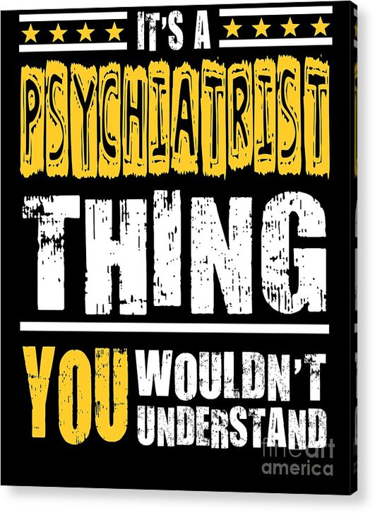 Psychiatrist-gift-her Acrylic Print featuring the digital art Psychiatrist You Wouldnt Understand by Dusan Vrdelja