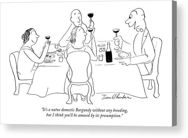 Consumerism Acrylic Print featuring the drawing It's A Naive Domestic Burgundy Without Any by James Thurber