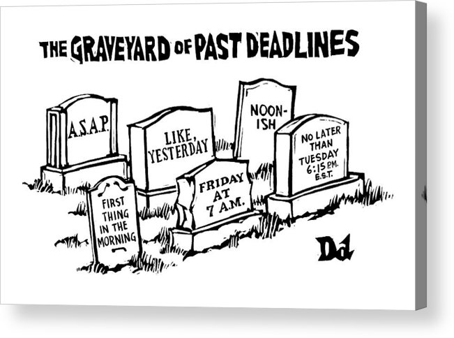 Noon-ish Acrylic Print featuring the drawing Title: Graveyard Of Past Deadlines. A Graveyard by Drew Dernavich