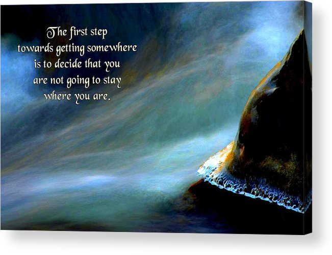 Quotation Acrylic Print featuring the photograph The First Step by Mike Flynn