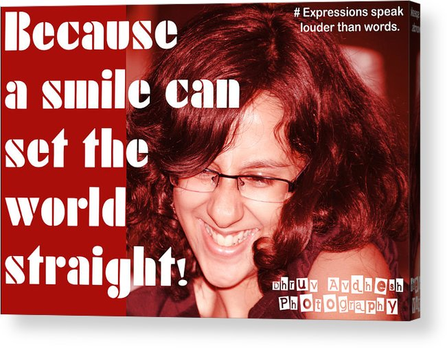 Photography Acrylic Print featuring the photograph Because A Smile Can Set The World Straight by Dhruv Avdhesh