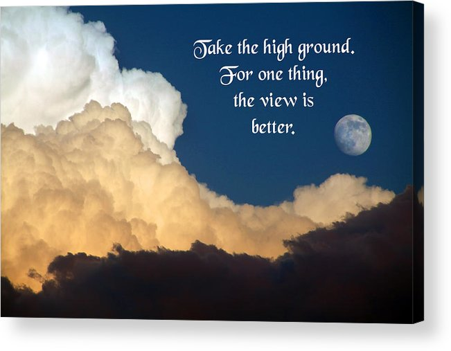 Quotation Acrylic Print featuring the photograph Take The High Ground by Mike Flynn