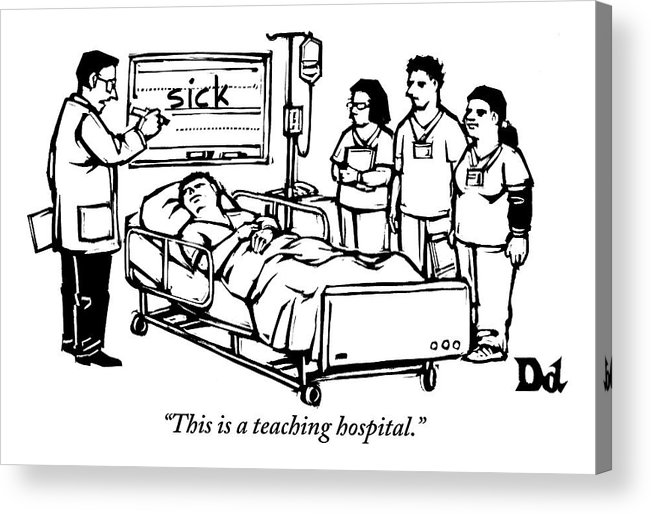 Teach Acrylic Print featuring the drawing A Doctor Writes The Word Sick On A Blackboard by Drew Dernavich