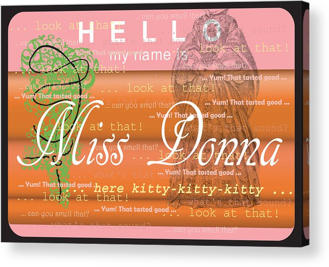 Hello My Name Is Miss Donna Acrylic Print featuring the digital art Hello My Name Is Miss Donna by Donna Zoll