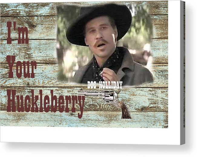 I\'m Your Huckleberry Doc Holliday Quote Acrylic Print