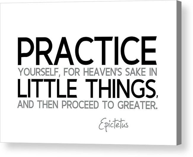 Epictetus Quotes Acrylic Print featuring the digital art Practice Little Things - Epictetus by Razvan Drc