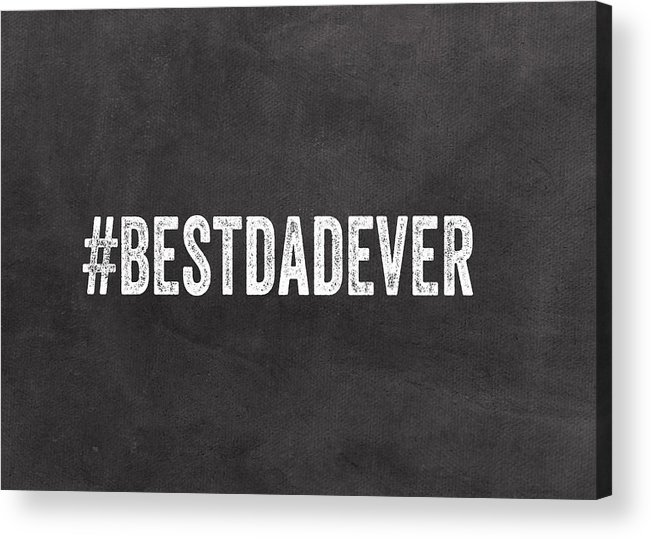 Dad Acrylic Print featuring the mixed media Best Dad Ever-greeting Card by Linda Woods