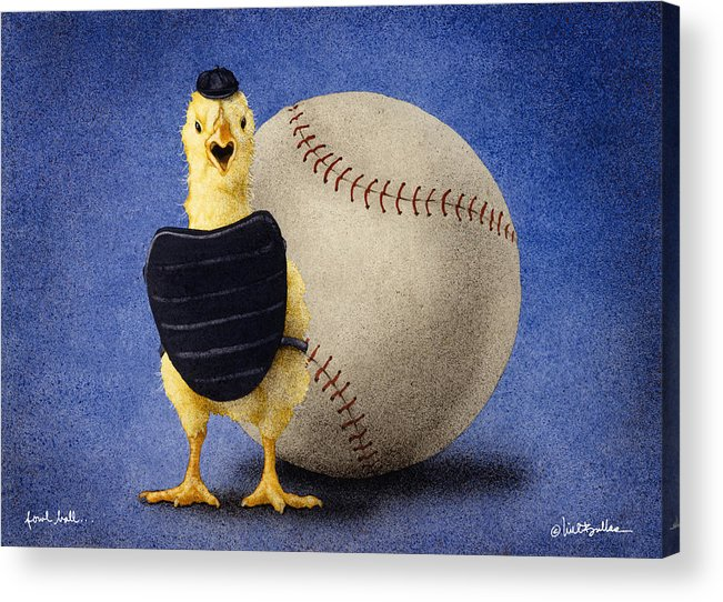 Will Bullas Acrylic Print featuring the painting Fowl Ball... by Will Bullas