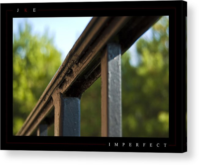 Rail Acrylic Print featuring the photograph Imperfect by Jonathan Ellis Keys