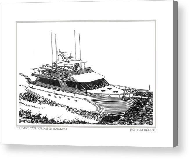 Yacht Portraits Acrylic Print featuring the drawing 85 Foot Custom Nordlund Motoryacht by Jack Pumphrey