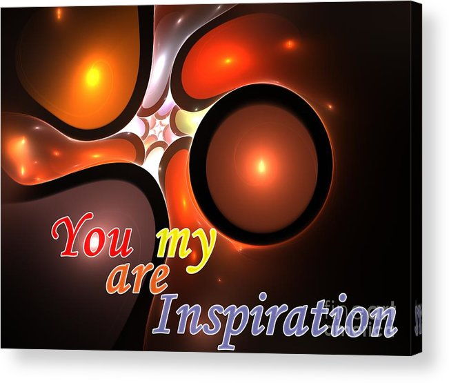 Inspiration Acrylic Print featuring the digital art You Are My Inspiration by Steve K