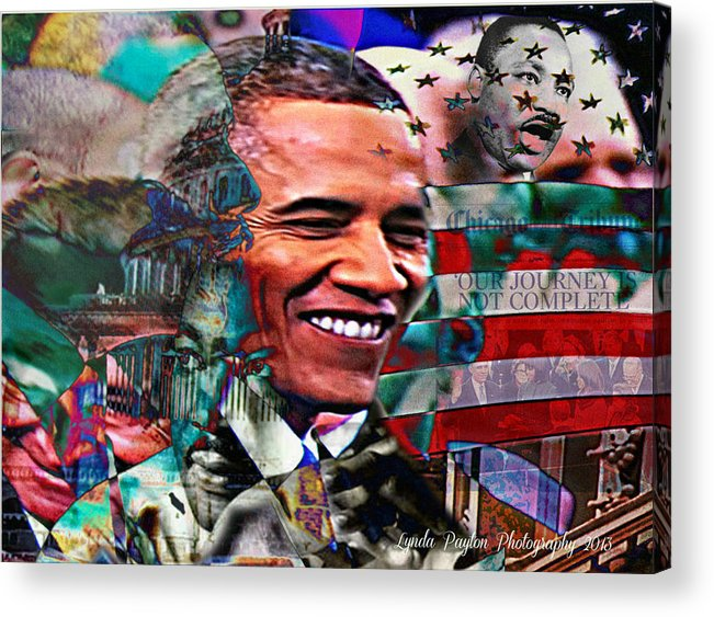 Barack Obama Prints Acrylic Print featuring the mixed media Our Journey Is Not Complete by Lynda Payton
