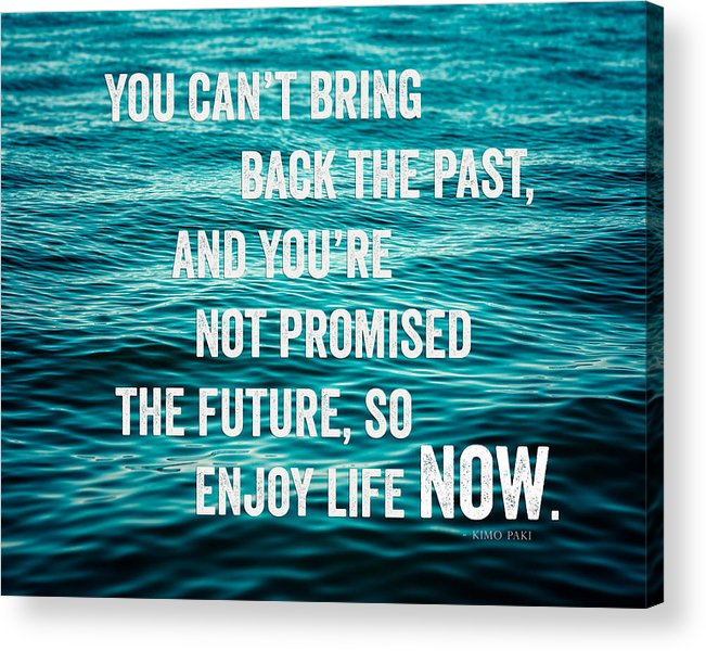 Typographic Acrylic Print featuring the photograph Enjoy Life Now by Lisa Russo