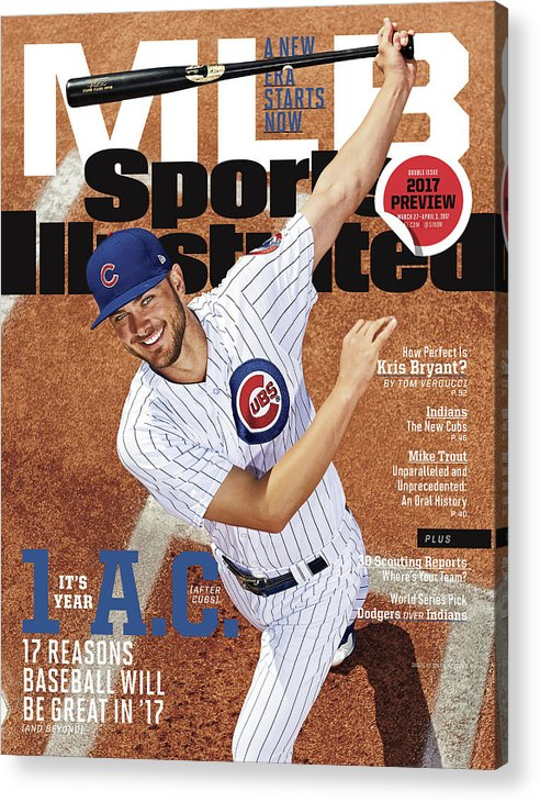Magazine Cover Acrylic Print featuring the photograph Its Year 1 A.c. after Cubs, 2017 Mlb Baseball Preview Issue Sports Illustrated Cover by Sports Illustrated