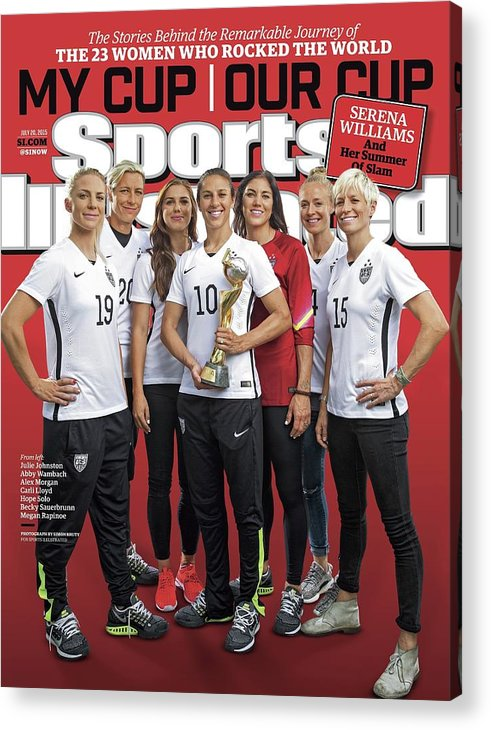 Magazine Cover Acrylic Print featuring the photograph Us Womens National Team 2015 Fifa Womens World Cup Champions Sports Illustrated Cover by Sports Illustrated