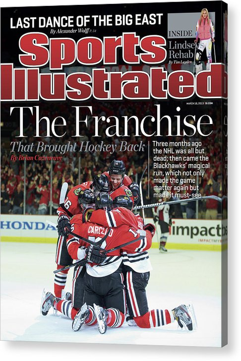 Magazine Cover Acrylic Print featuring the photograph Blackhawks The Franchise That Brought Hockey Back Sports Illustrated Cover by Sports Illustrated