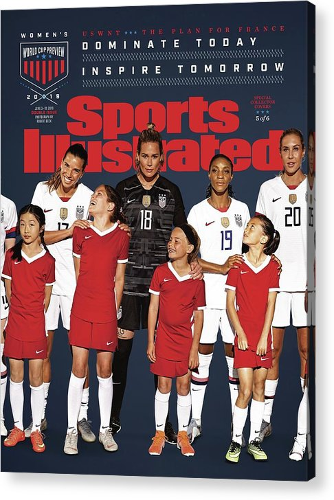 Magazine Cover Acrylic Print featuring the photograph Dominate Today, Inspire Tomorrow 2019 Womens World Cup Sports Illustrated Cover by Sports Illustrated