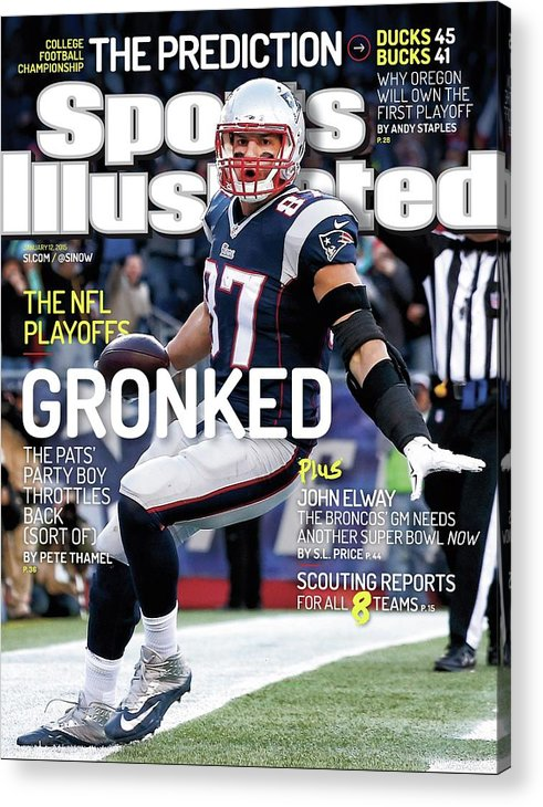 Magazine Cover Acrylic Print featuring the photograph Gronked The Pats Party Boy Throttles Back Sort Of. The Nfl Sports Illustrated Cover by Sports Illustrated