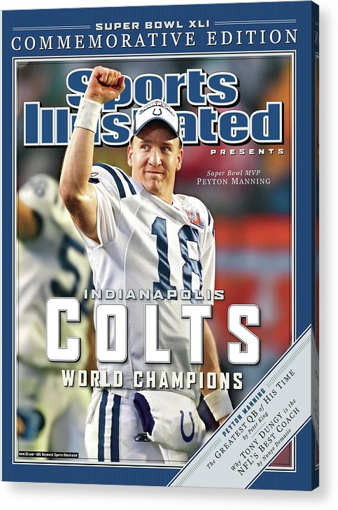 Indianapolis Colts Acrylic Print featuring the photograph Indianapolis Colts Qb Peyton Manning, Super Bowl Xli Sports Illustrated Cover by Sports Illustrated