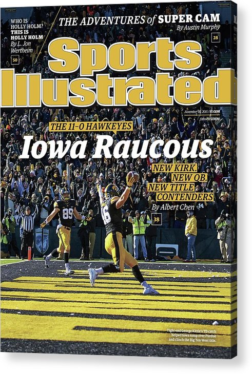 Magazine Cover Acrylic Print featuring the photograph Iowa Raucous. The 11-0 Hawkeyes New Kirk. New Qb. New Title Sports Illustrated Cover by Sports Illustrated