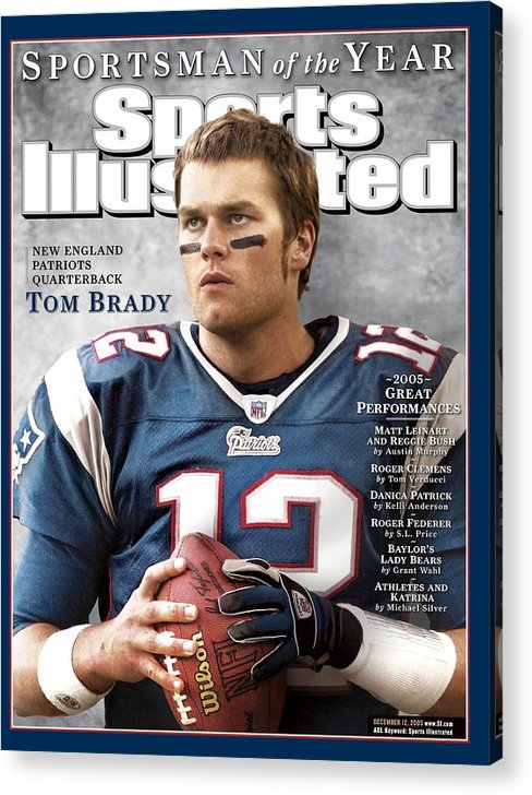 Magazine Cover Acrylic Print featuring the photograph New England Patriots Qb Tom Brady, 2005 Sportsman Of The Sports Illustrated Cover by Sports Illustrated