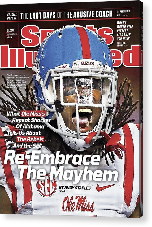 Magazine Cover Acrylic Print featuring the photograph Ole Miss Re-embrace The Mayhem Sports Illustrated Cover by Sports Illustrated