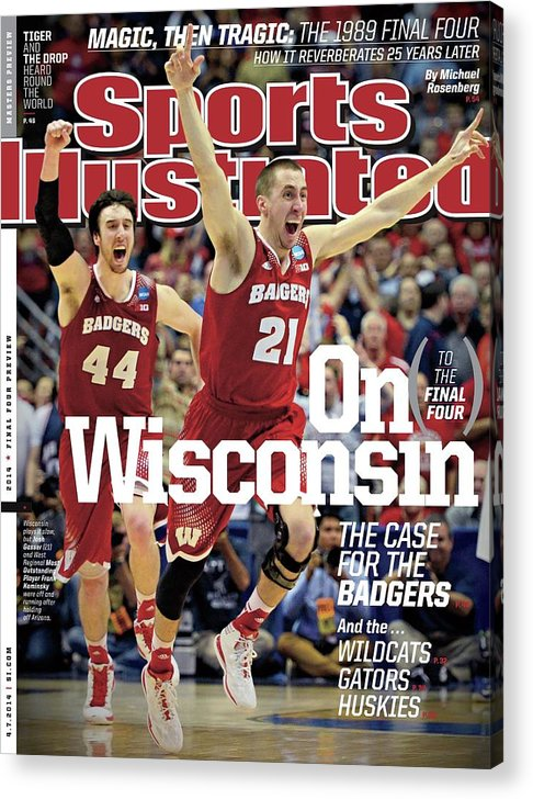 University Of Arizona Acrylic Print featuring the photograph On to The Final Four Wisconsin The Case For The Badgers Sports Illustrated Cover by Sports Illustrated