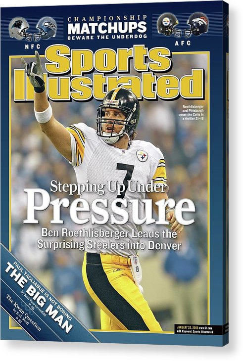 Magazine Cover Acrylic Print featuring the photograph Stepping Up Under Pressure Ben Roethlisberger Leads The Sports Illustrated Cover by Sports Illustrated