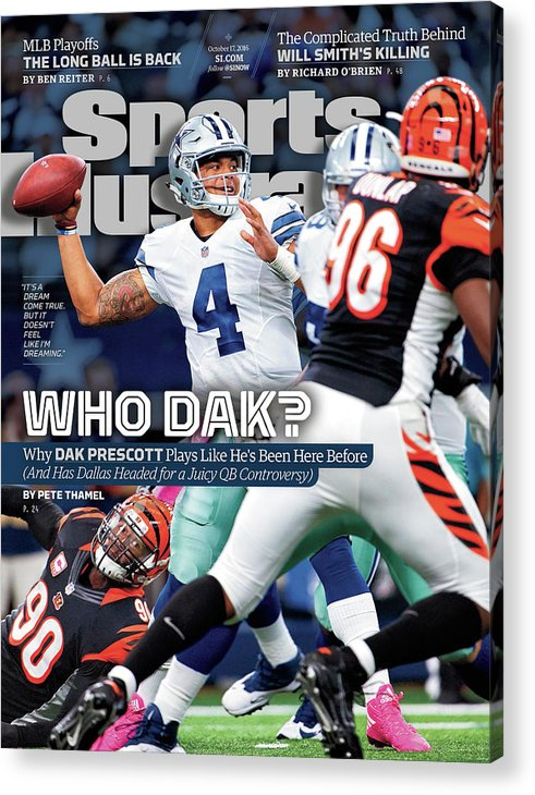 Magazine Cover Acrylic Print featuring the photograph Who Dak Why Dak Prescott Plays Like Hes Been Here Before Sports Illustrated Cover by Sports Illustrated