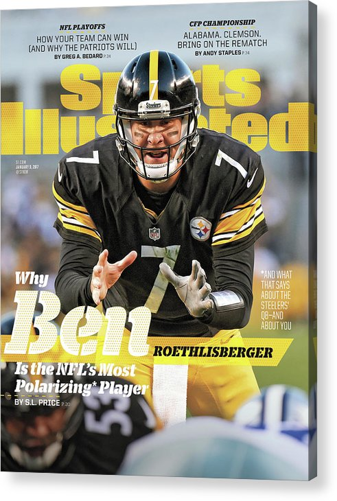Magazine Cover Acrylic Print featuring the photograph Why Ben Roethlisberger Is The Nfls Most Polarizing* Player Sports Illustrated Cover by Sports Illustrated