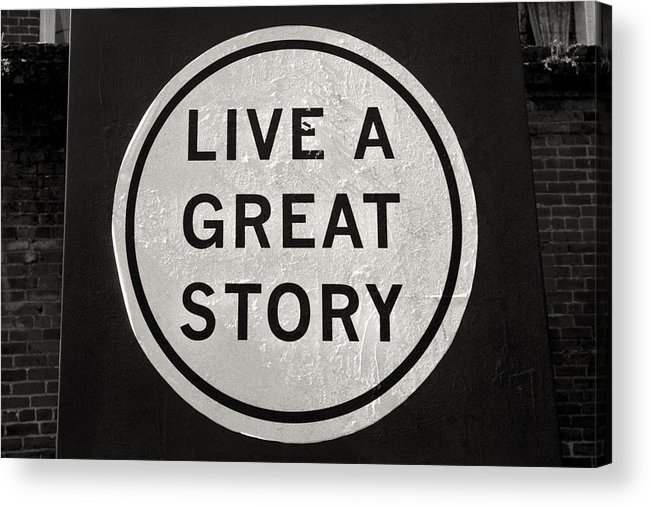 Inspirational Quotes Live A Great Story Black And White Photography Acrylic Print By Andy Moine