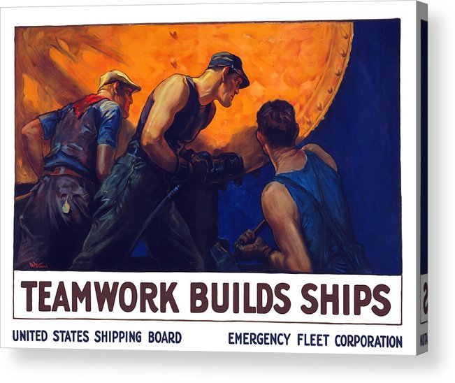 Shipbuilding Acrylic Print featuring the painting Teamwork Builds Ships by War Is Hell Store
