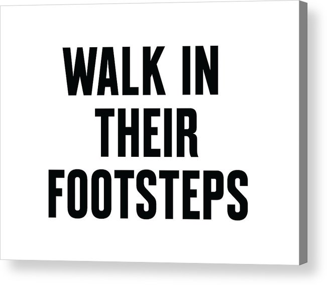 Mlk Acrylic Print featuring the digital art Walk In Their Footsteps by Time