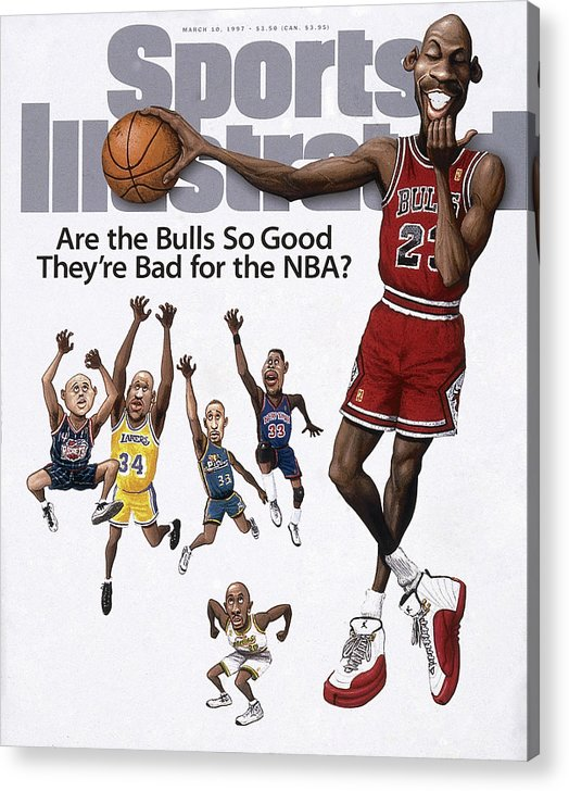 Chicago Bulls Acrylic Print featuring the photograph Are The Bulls So Good Theyre Bad For The Nba Sports Illustrated Cover by Sports Illustrated