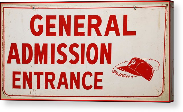 Phillies General Admission Sign From Connie Mack Stadium Acrylic Print featuring the photograph Phillies General Admission Sign From Connie Mack Stadium by Bill Cannon