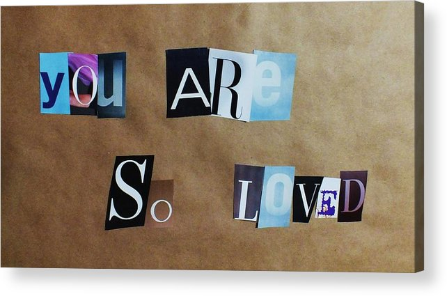 Magazine Letters Acrylic Print featuring the photograph You Are So Loved by Anna Villarreal Garbis